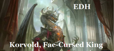 【EDH・統率者】フェイに呪われた王、コルヴォルド-孤ドラゴンのグルメ-【デッキ紹介】